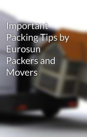Important Packing Tips by Eurosun Packers and Movers by packersandmovers