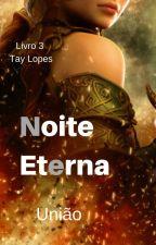 Noite Eterna (Uniāo - Livro 3) by tayclopes
