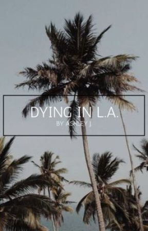 Dying in L.A. by believersonhigh