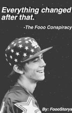 Everything changed after that -The Fooo Conspiracy by Fooostorys
