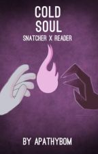 Cold Soul [Snatcher x Reader] by apathybom