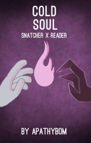 Cold Soul [Snatcher x Reader]