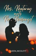 Ms. Mataray Meets Mr. Masungit by Queen_Nicoleyy