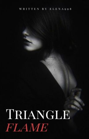 Triangle -Flame- #Wattys2016 by Elena998