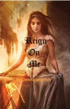 Reign On Me by jennaleighhh
