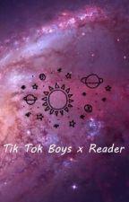 Tik Tok Boys x Reader  by _Cosmic_Girl_