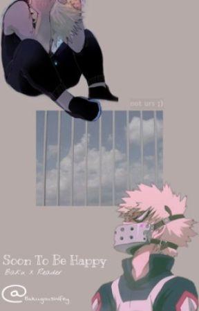Soon to Be Happy (BakuxSingerReader) by BakugousWifey