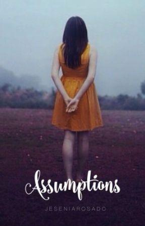 Assumptions [ON HOLD] by JeseniaRosado