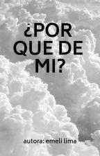 ¿POR QUE DE MI? by emeliirrazabal