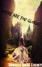 Where are you Gloria? by DanielleMarieEverett