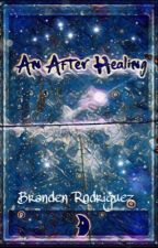 An After Healing: The Album  by brandenrodriguez1313