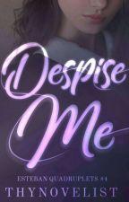 Despise Me (Esteban Quadruplets #4)  by paigefortalejo