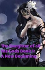 The Daughter of the Gods Book 1: A New Beginning by ballerina2021