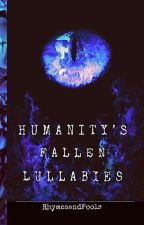 Humanity's Fallen Lullabies #Wattys 2019 by RhymesandFools