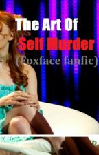 The Art Of Self Murder (foxface fanfic) by pneumatic