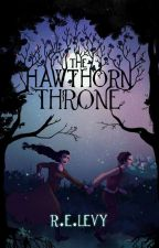 The Hawthorn Throne | ✓ by relevy