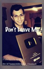 Don't Leave Me by XTimberWolfie_DianaX