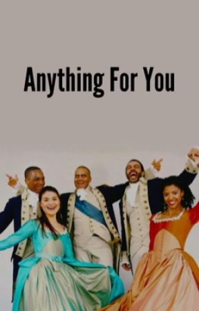 Anything For You// Hamilsquad by horizonsofhope