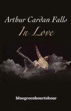 Arthur Cardan Falls In Love by bluegreenhourtohour