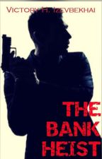 THE BANK HEIST by vikhariiz