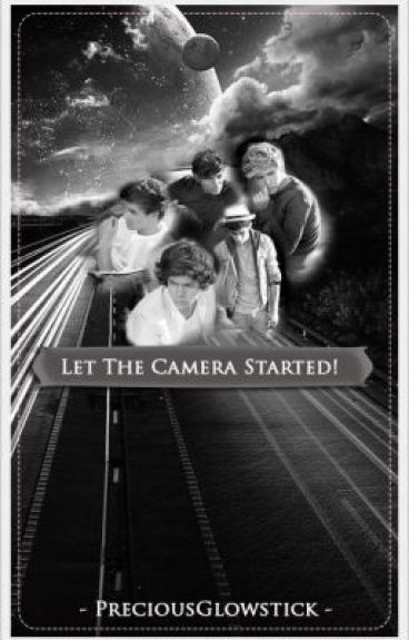 Let The Camera Started! - 1D [Completed] by preciousglowstick