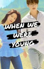 When We Were Young | Jungri by Jung-Amanda