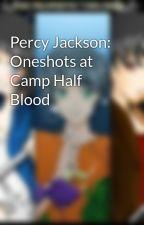 Percy Jackson: Oneshots at Camp Half Blood by girlsgeneration4eva