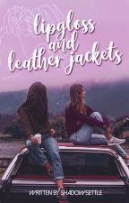 Lip Gloss And Leather Jackets || Completed by shadowsettle