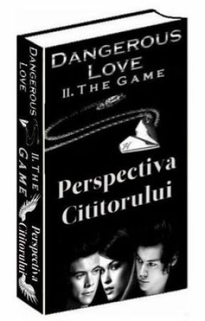Dangerous Love II. The Game ~ Perspectiva cititorului ~ by _JoannaHS_