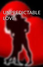 UNPREDICTABLE LOVE by HeartRomances