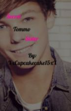 Secret Tommo Sister (On Hold!!) by XxCupcake15xX