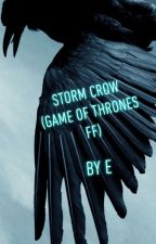Storm Crow (Game of Thrones fanfiction) **ON HIATUS** by 88E288