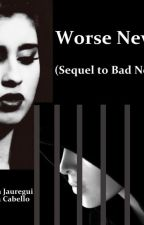 Worse News (sequel to Bad News) by ChooseYourLife