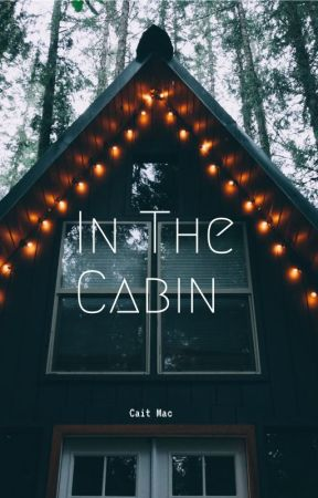 In The Cabin by xXdreamer8Xx