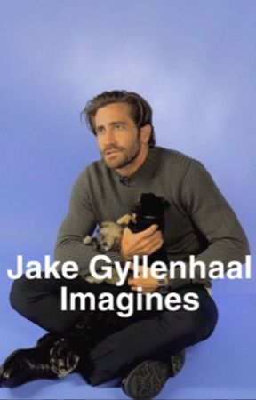 Jake Gyllenhaal tumblr imagines - The father that matters
