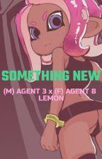 Something New {(F) AGENT 8 x (M) AGENT 3 LEMON-SHOT} by sarahwritestories