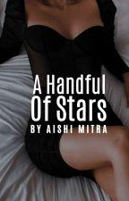 A Handful Of Stars | GoodNovel by aishixwrites