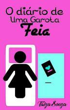 O Diário de Uma Garota Feia _ (Primeira temporada) by TaizaSouza