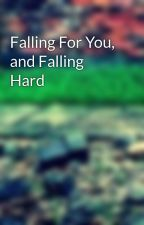 Falling For You, and Falling Hard by countrygirl101