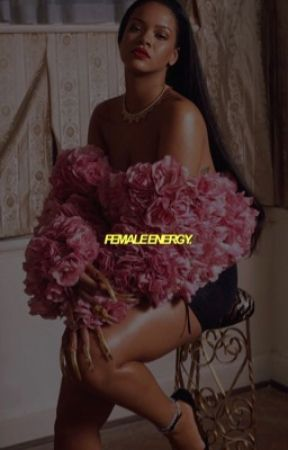 FEMALE ENERGY, misc by ROBlNBVCKLEY