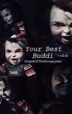 Your Best Buddi - (POV READ) by ShapeOfTheBoogeyman
