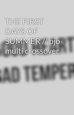 THE FIRST DAYS OF SUMMER // pjo multi crossover by MISSING-IN-ACTION