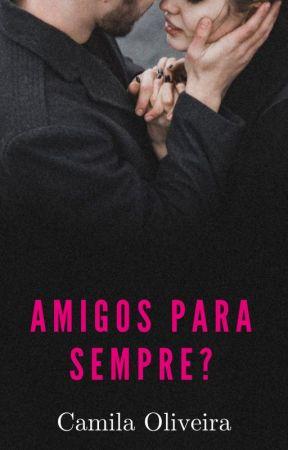 Amigos para Sempre? by CamilaOliveira09