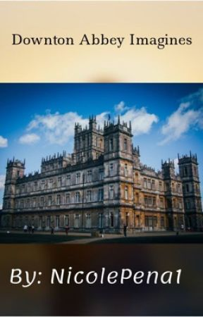 Downton Abbey Imagines by NicolePena1