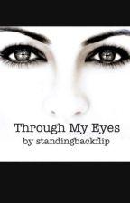 Through My Eyes by standingbackflip