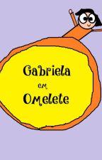 Gabriela em Omelete by STAFFQUIRINO