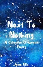 Next To Nothing: A Collection of Random Poetry by anne_ellis