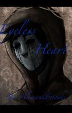 Eyeless Heart ( Eyeless Jack x Reader ) by AliceandFriends