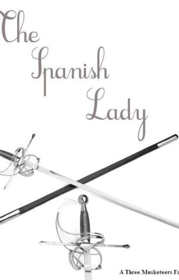 The Spanish Lady (A Three Musketeers Fanfiction) - Bethany