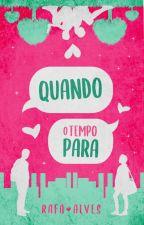 Quando o Tempo Para by Rafaela-Alves